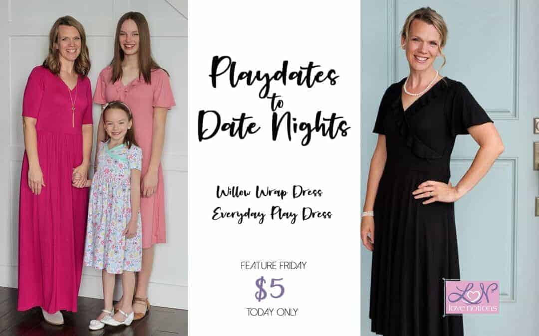 Everyday Play Dress and Willow Wrap Dress: Playdates to Date Nights