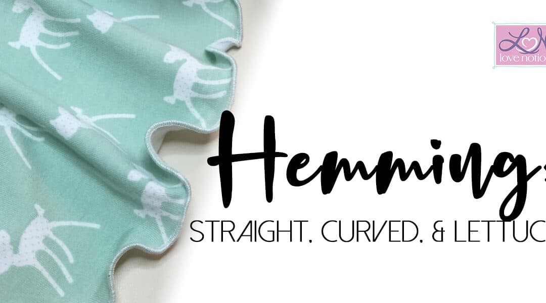 Hemming: Straight, Curved, and Lettuce
