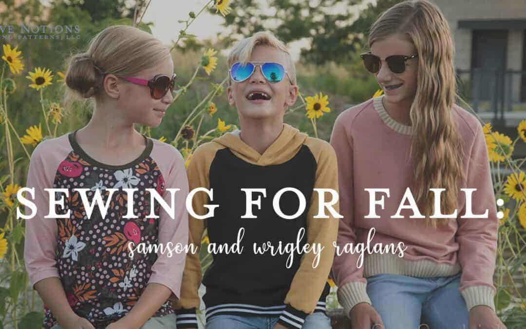 Sewing for fall with the Samson and Wrigley Raglans