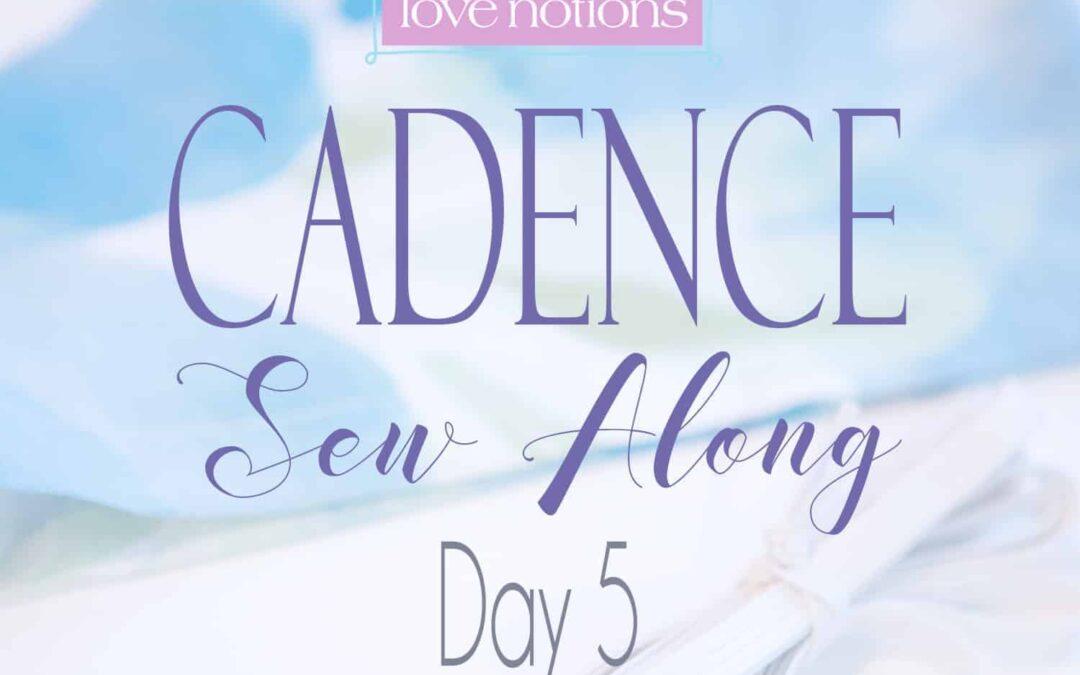 Cadence Sew Along Day 5