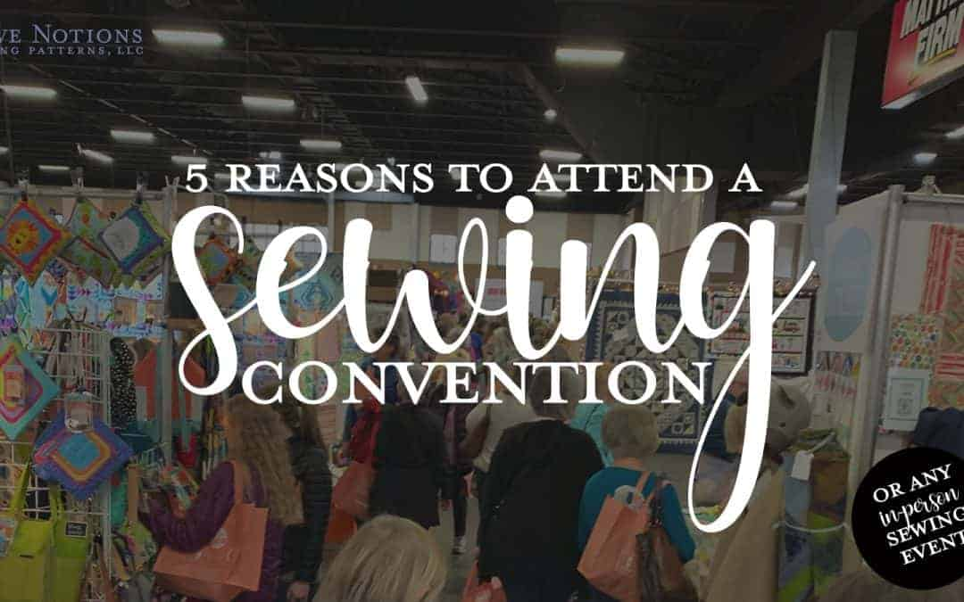 5 Reasons to Attend a Sewing Convention