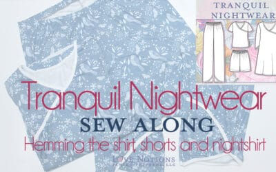 Tranquil Nightwear Sew Along: Day Five