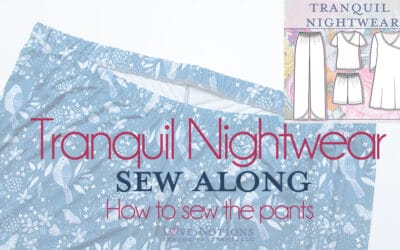 Tranquil Nightwear Sew Along: Day Four