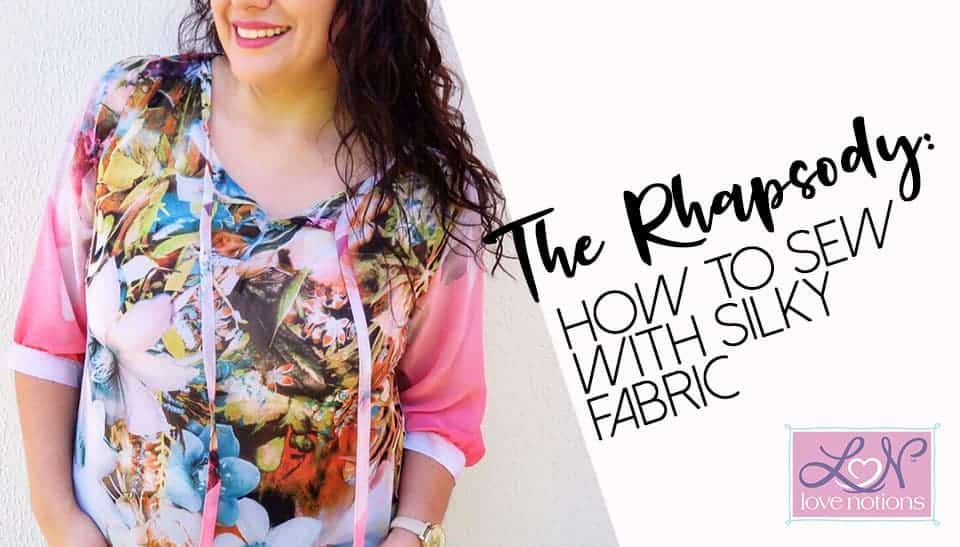 197fc820b9c15 The Rhapsody: How to Sew with Silky Fabric - Love Notions Sewing ...